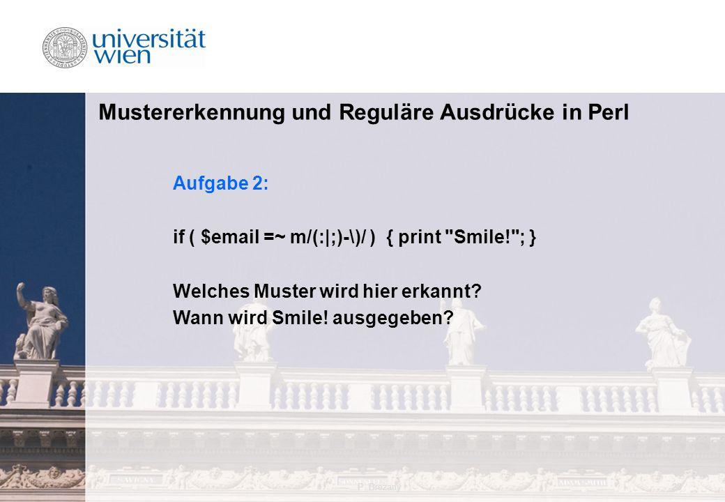 P. Brezany28 Mustererkennung und Reguläre Ausdrücke in Perl Aufgabe 2: if ( $email =~ m/(:|;)-\)/ ) { print