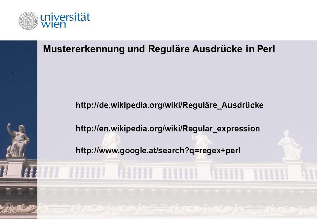 P. Brezany3 Mustererkennung und Reguläre Ausdrücke in Perl http://de.wikipedia.org/wiki/Reguläre_Ausdrücke http://en.wikipedia.org/wiki/Regular_expres