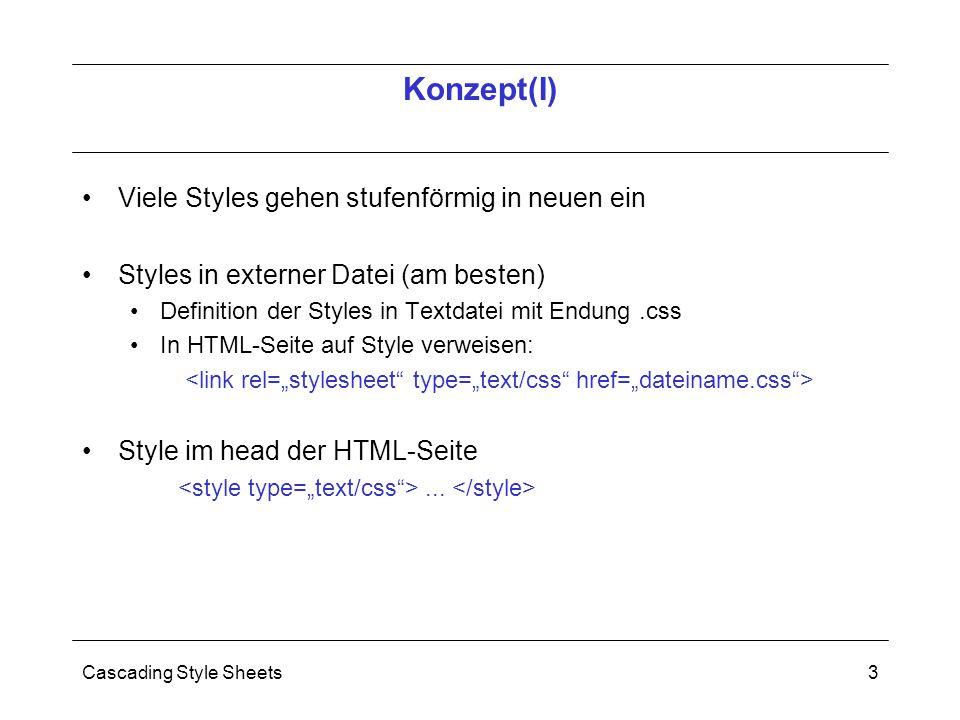 Cascading Style Sheets3 Viele Styles gehen stufenförmig in neuen ein Styles in externer Datei (am besten) Definition der Styles in Textdatei mit Endung.css In HTML-Seite auf Style verweisen: Style im head der HTML-Seite...
