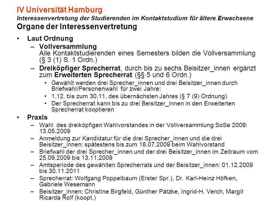 IV Universität Hamburg Interessenvertretung der Studierenden im Kontaktstudium für ältere Erwachsene Organe der Interessenvertretung Laut Ordnung –Vollversammlung Alle Kontaktstudierenden eines Semesters bilden die Vollversammlung (§ 3 (1) S.