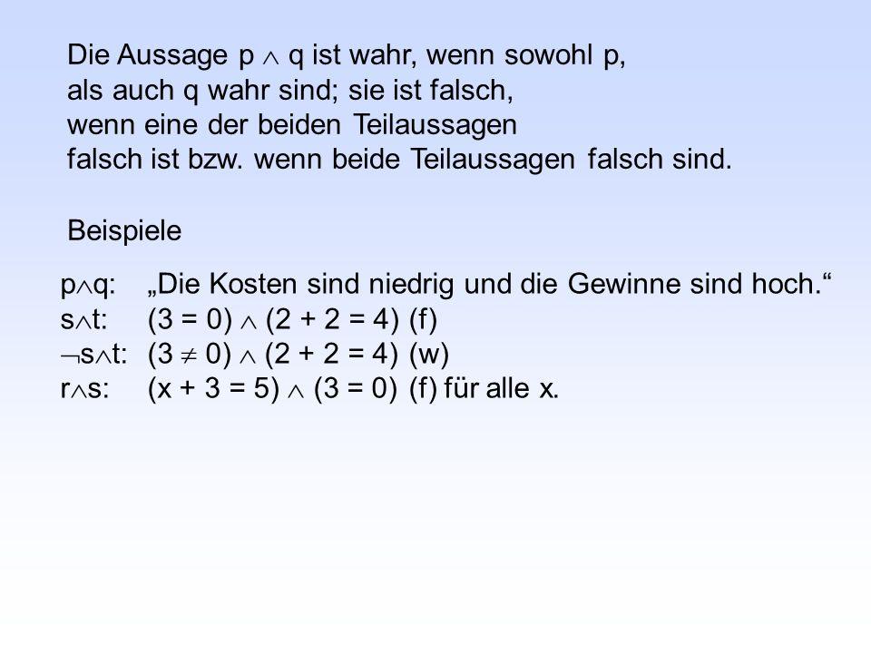 Die Aussage p  q ist wahr, wenn sowohl p, als auch q wahr sind; sie ist falsch, wenn eine der beiden Teilaussagen falsch ist bzw.