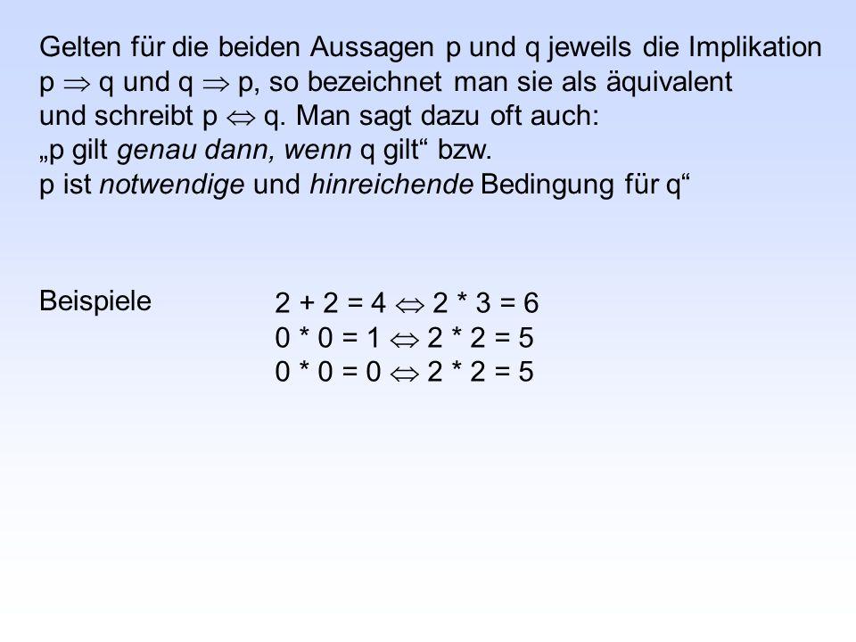 Gelten für die beiden Aussagen p und q jeweils die Implikation p  q und q  p, so bezeichnet man sie als äquivalent und schreibt p  q.