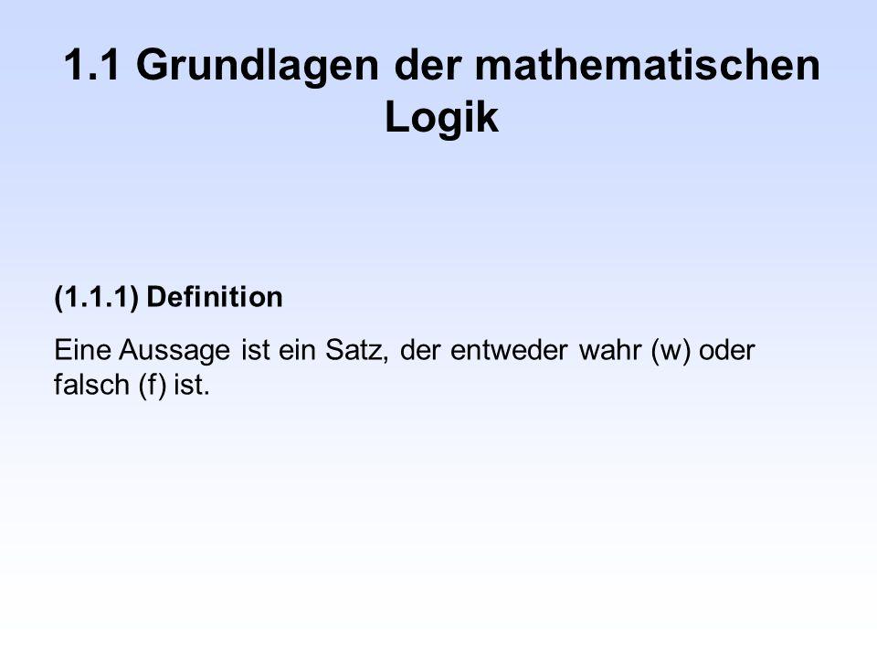 1.1 Logik Bemerkung: Sind mehrere Aussagen miteinander verknüpft, so müssen zunächst die in den Klammern stehenden Anweisungen ausgeführt werden.