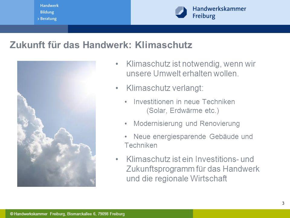 © Handwerkskammer Freiburg, Bismarckallee 6, 79098 Freiburg 3 Zukunft für das Handwerk: Klimaschutz Klimaschutz ist notwendig, wenn wir unsere Umwelt erhalten wollen.