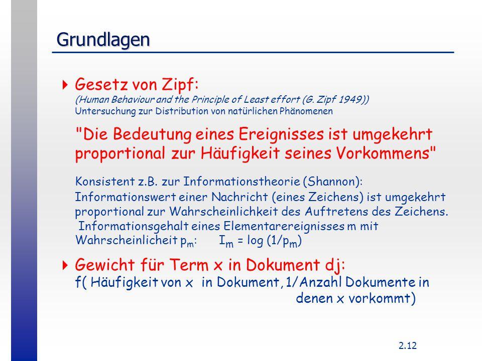 2.12 Grundlagen  Gesetz von Zipf: (Human Behaviour and the Principle of Least effort (G. Zipf 1949)) Untersuchung zur Distribution von natürlichen Ph