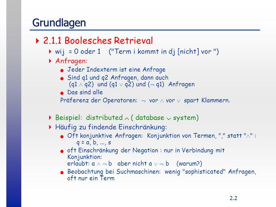 2.2 Grundlagen  2.1.1 Boolesches Retrieval  wij = 0 oder 1 (