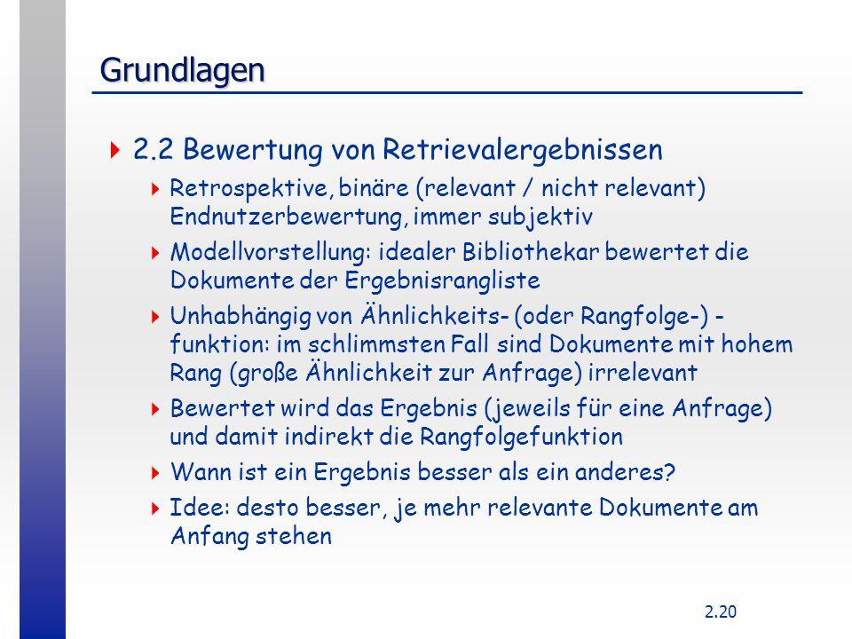 2.20 Grundlagen  2.2 Bewertung von Retrievalergebnissen  Retrospektive, binäre (relevant / nicht relevant) Endnutzerbewertung, immer subjektiv  Mod