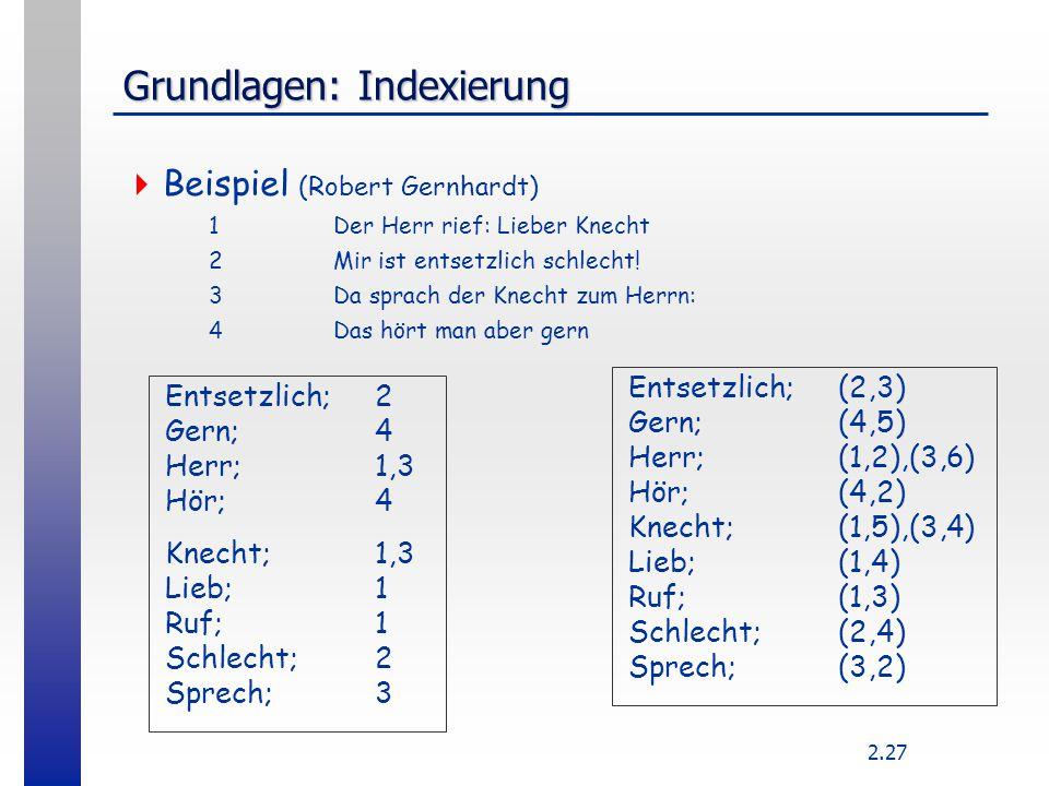 2.27 Grundlagen: Indexierung  Beispiel (Robert Gernhardt) 1Der Herr rief: Lieber Knecht 2Mir ist entsetzlich schlecht! 3Da sprach der Knecht zum Herr