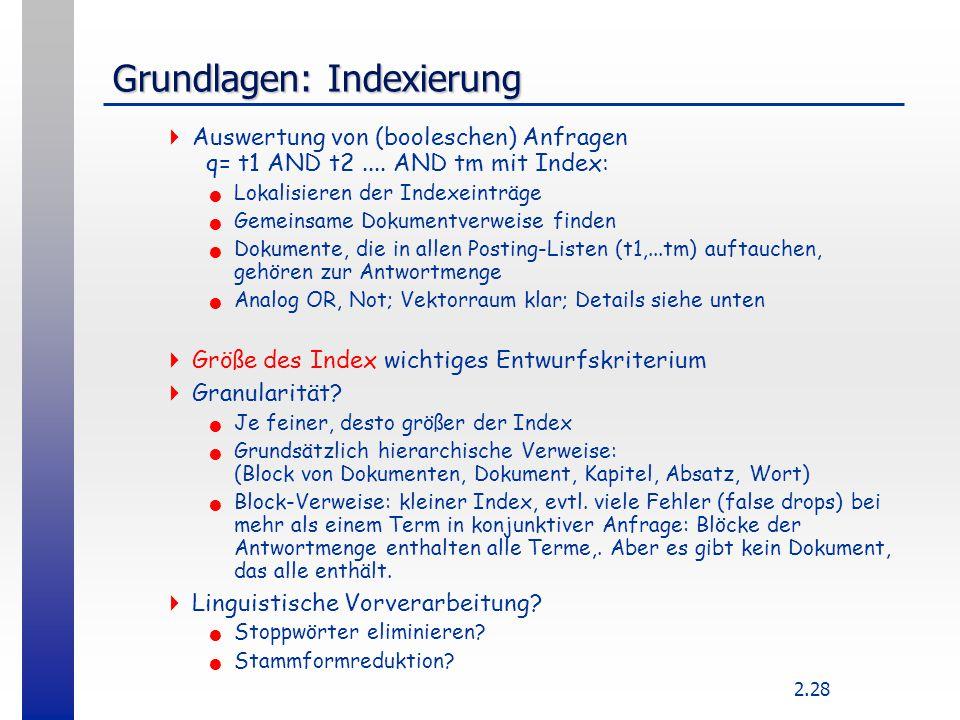 2.28 Grundlagen: Indexierung  Auswertung von (booleschen) Anfragen q= t1 AND t2.... AND tm mit Index: Lokalisieren der Indexeinträge Gemeinsame Dokum