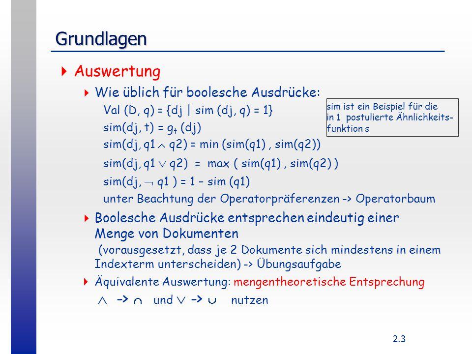 2.3 Grundlagen  Auswertung  Wie üblich für boolesche Ausdrücke: Val (D, q) = {dj | sim (dj, q) = 1} sim(dj, t) = g t (dj) sim(dj, q1  q2) = min (si
