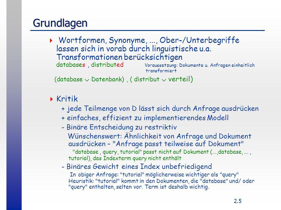 2.5 Grundlagen  Wortformen, Synonyme,..., Ober-/Unterbegriffe lassen sich in vorab durch linguistische u.a. Transformationen berücksichtigen database
