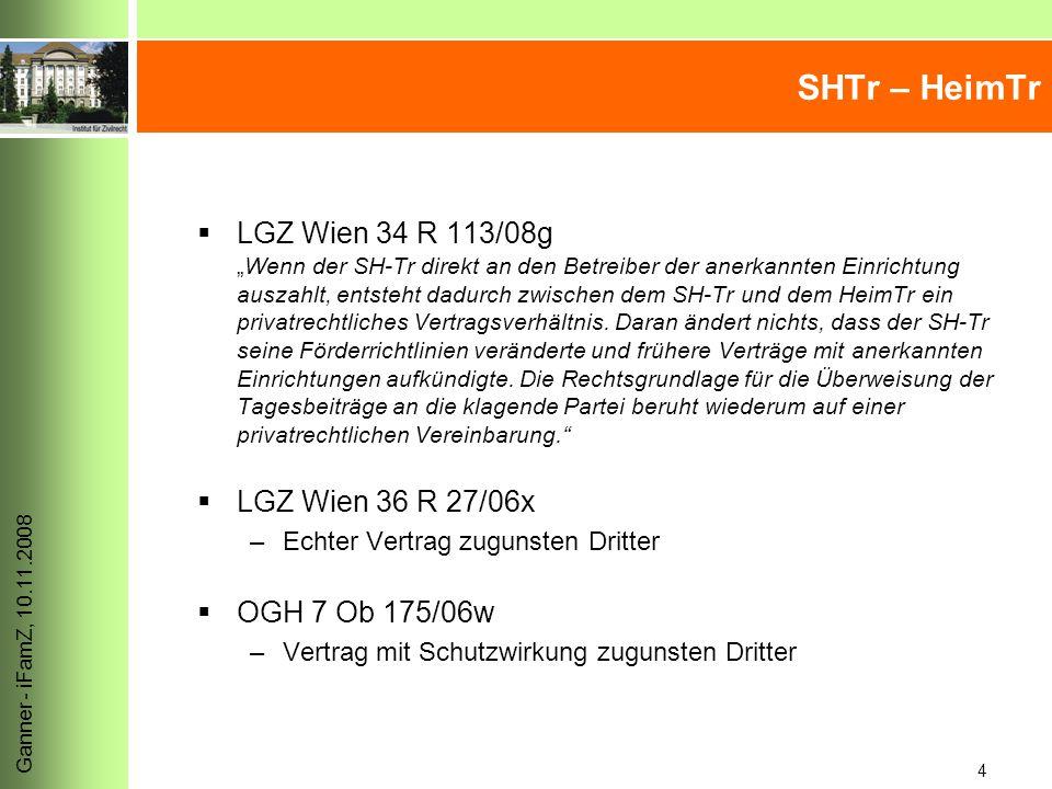 """4 Ganner - iFamZ, 10.11.2008 SHTr – HeimTr  LGZ Wien 34 R 113/08g """"Wenn der SH-Tr direkt an den Betreiber der anerkannten Einrichtung auszahlt, entsteht dadurch zwischen dem SH-Tr und dem HeimTr ein privatrechtliches Vertragsverhältnis."""