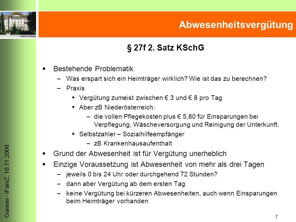 8 Ganner - iFamZ, 10.11.2008 Abwesenheitsvergütung  Preisminderung ex lege –Aufrechnungsmöglichkeit mit Ansprüchen des Heimträgers und bereicherungsrechtliche Rückforderungsmöglichkeit (§ 1431 ABGB)  Verjährung in 3 Jahren  ErlRV (202 BlgNR 22.