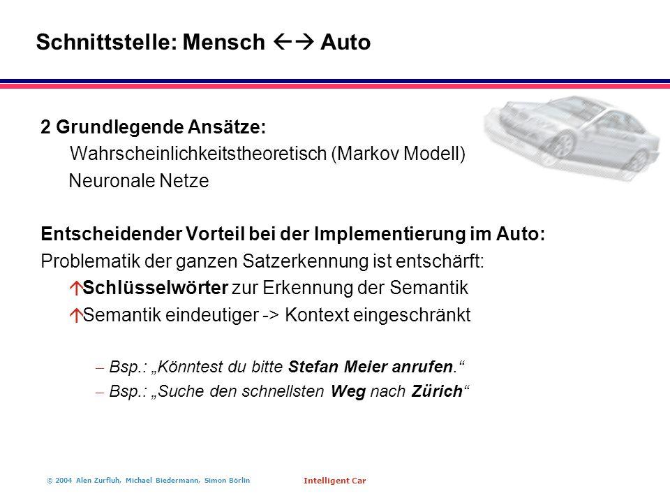 © 2004 Alen Zurfluh, Michael Biedermann, Simon Börlin Intelligent Car 2 Grundlegende Ansätze: Wahrscheinlichkeitstheoretisch (Markov Modell) Neuronale