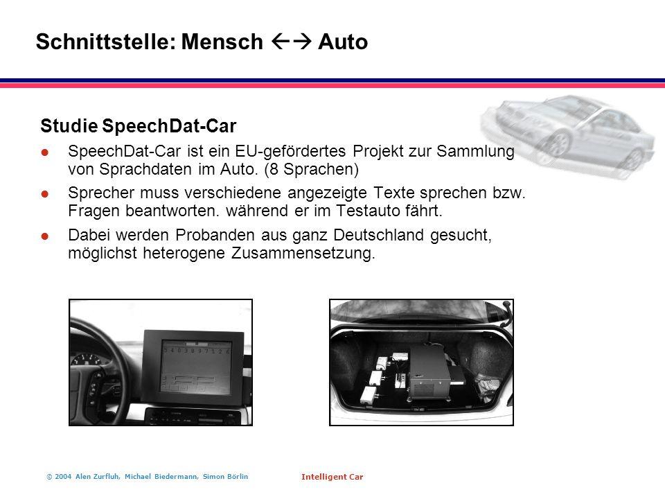 © 2004 Alen Zurfluh, Michael Biedermann, Simon Börlin Intelligent Car Studie SpeechDat-Car l SpeechDat-Car ist ein EU-gefördertes Projekt zur Sammlung von Sprachdaten im Auto.