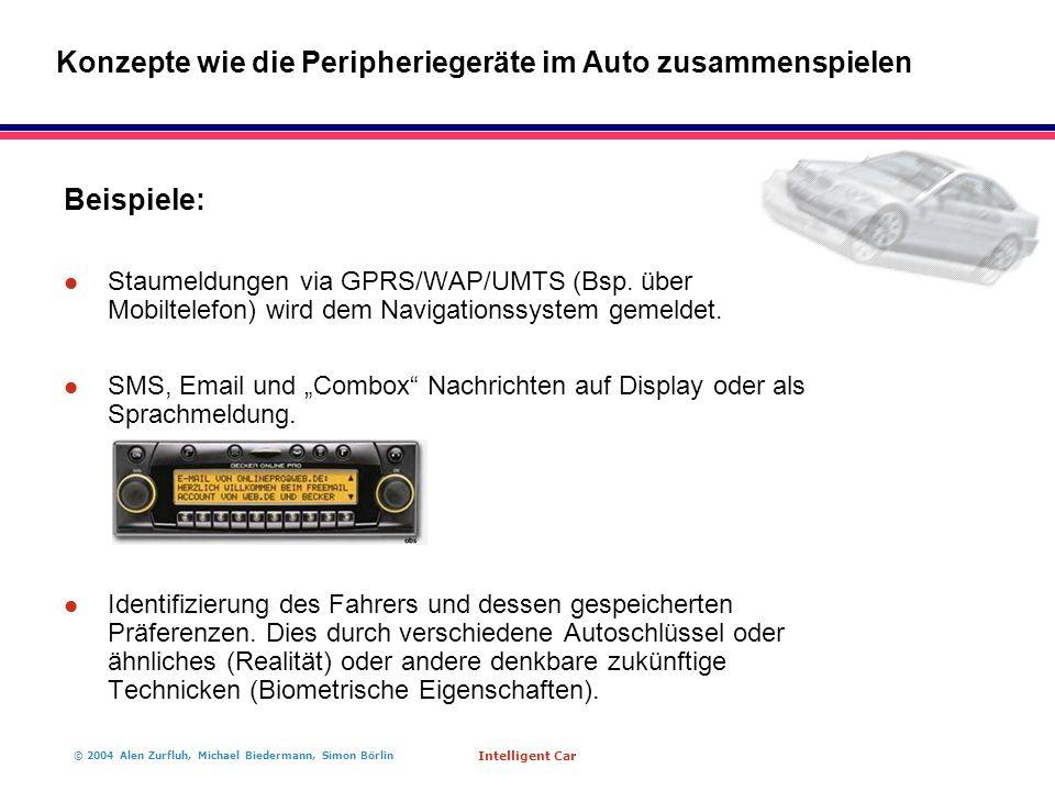 © 2004 Alen Zurfluh, Michael Biedermann, Simon Börlin Intelligent Car Beispiele: l Staumeldungen via GPRS/WAP/UMTS (Bsp.