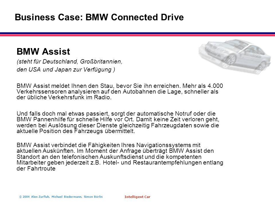 © 2004 Alen Zurfluh, Michael Biedermann, Simon Börlin Intelligent Car BMW Assist (steht für Deutschland, Großbritannien, den USA und Japan zur Verfügung ) BMW Assist meldet Ihnen den Stau, bevor Sie ihn erreichen.
