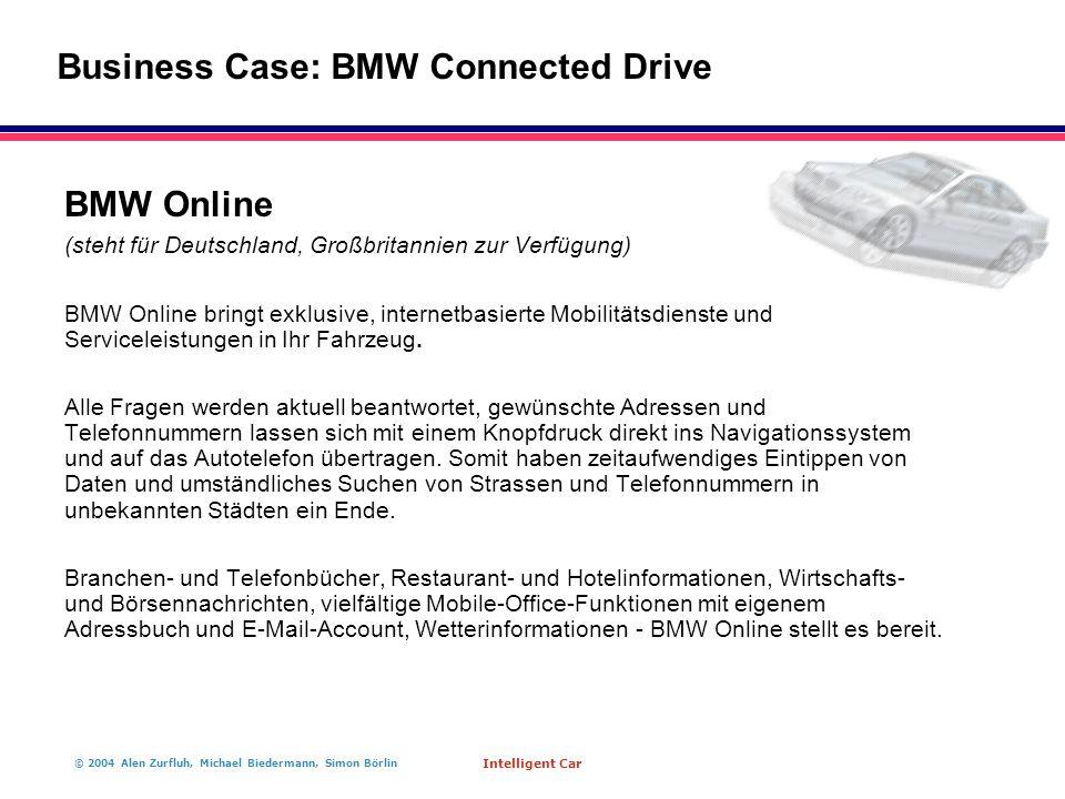 © 2004 Alen Zurfluh, Michael Biedermann, Simon Börlin Intelligent Car BMW Online (steht für Deutschland, Großbritannien zur Verfügung) BMW Online bringt exklusive, internetbasierte Mobilitätsdienste und Serviceleistungen in Ihr Fahrzeug.