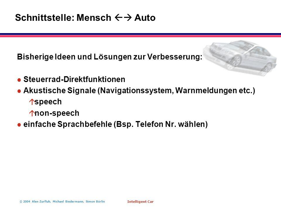 © 2004 Alen Zurfluh, Michael Biedermann, Simon Börlin Intelligent Car Bisherige Ideen und Lösungen zur Verbesserung: l Steuerrad-Direktfunktionen l Ak