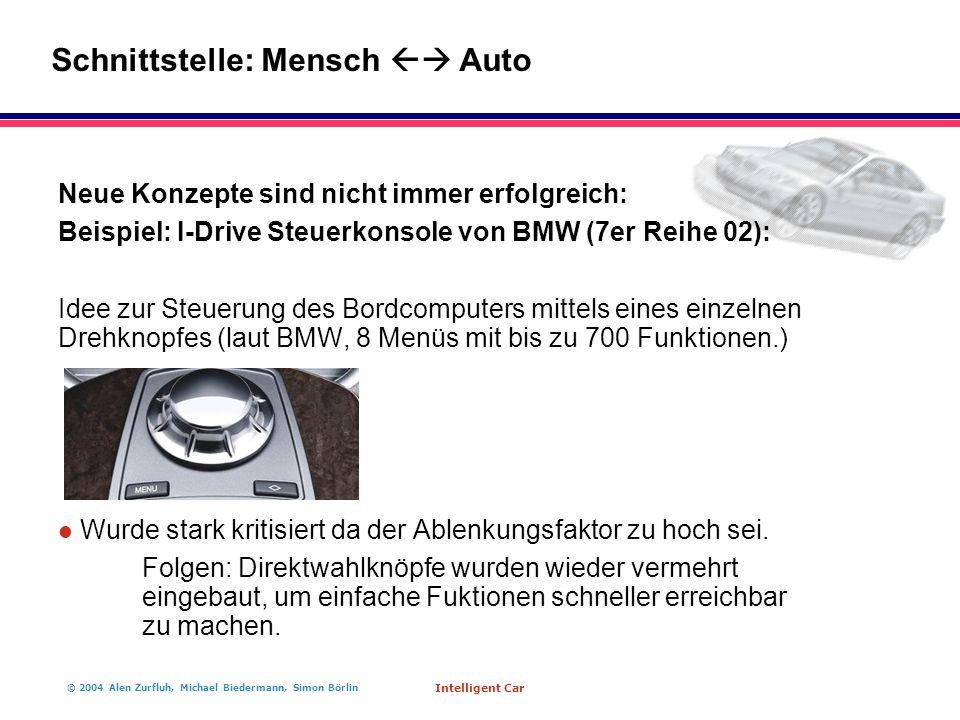 © 2004 Alen Zurfluh, Michael Biedermann, Simon Börlin Intelligent Car Neue Konzepte sind nicht immer erfolgreich: Beispiel: I-Drive Steuerkonsole von