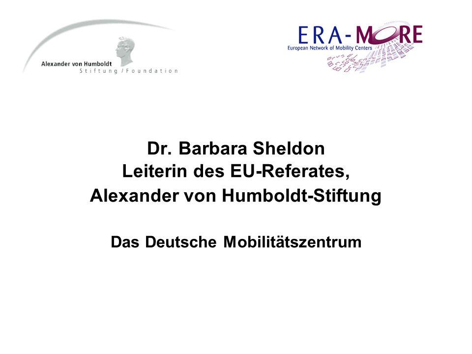 Dr. Barbara Sheldon Leiterin des EU-Referates, Alexander von Humboldt-Stiftung Das Deutsche Mobilitätszentrum