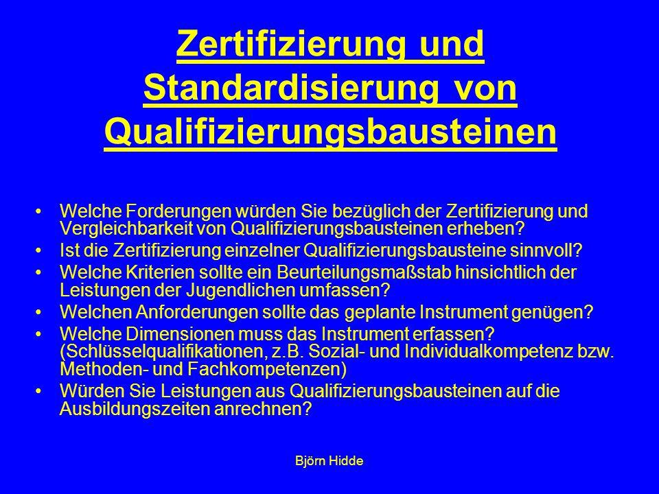 Björn Hidde Zertifizierung und Standardisierung von Qualifizierungsbausteinen Welche Forderungen würden Sie bezüglich der Zertifizierung und Vergleichbarkeit von Qualifizierungsbausteinen erheben.