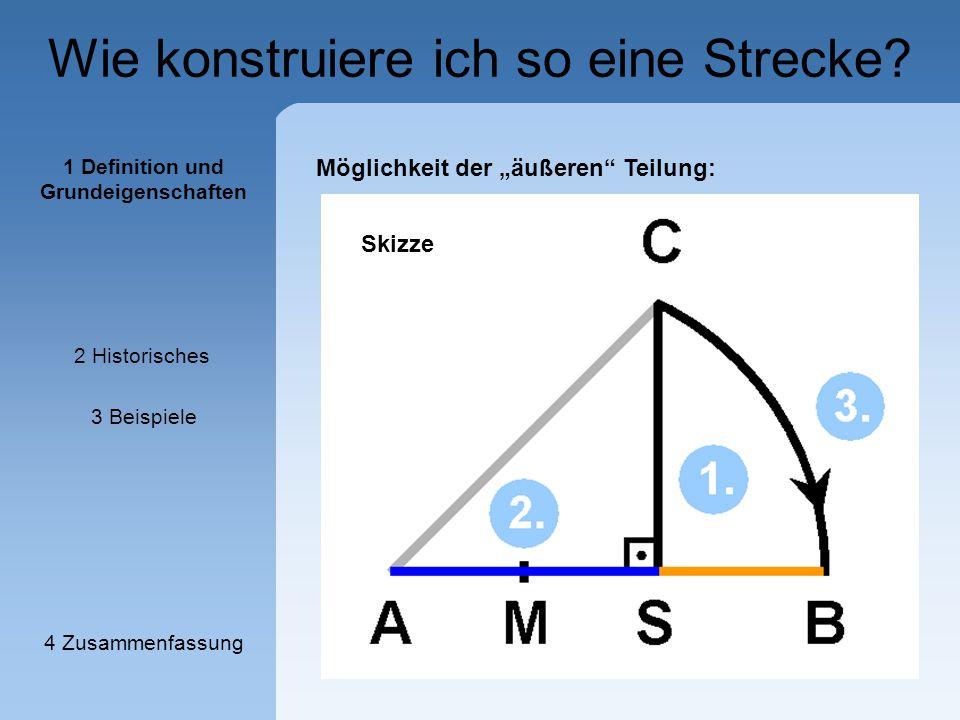 """Wie konstruiere ich so eine Strecke? Möglichkeit der """"äußeren"""" Teilung: Skizze 1 Definition und Grundeigenschaften 2 Historisches 3 Beispiele 4 Zusamm"""