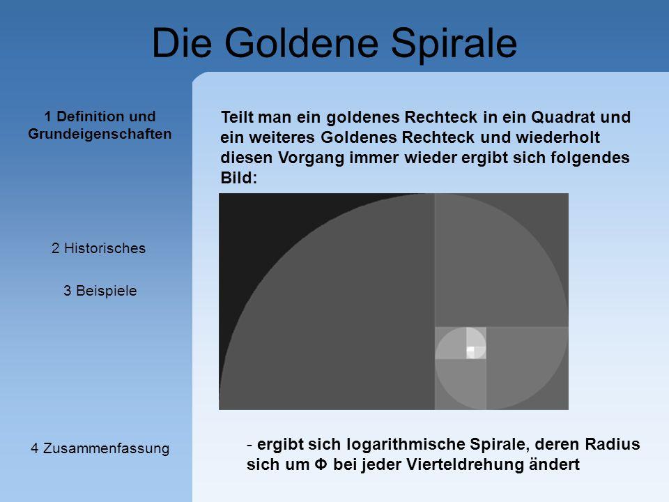 Die Goldene Spirale Teilt man ein goldenes Rechteck in ein Quadrat und ein weiteres Goldenes Rechteck und wiederholt diesen Vorgang immer wieder ergib