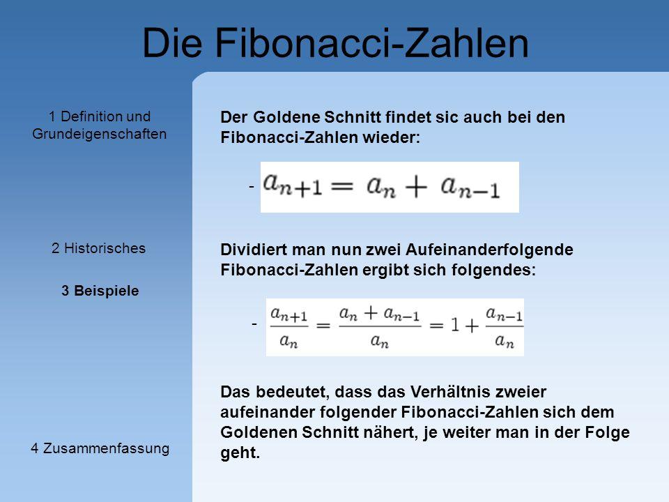 Die Fibonacci-Zahlen - Der Goldene Schnitt findet sic auch bei den Fibonacci-Zahlen wieder: - 1 Definition und Grundeigenschaften 2 Historisches 3 Bei