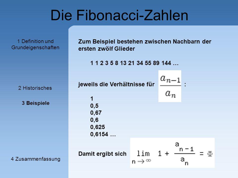 Die Fibonacci-Zahlen Zum Beispiel bestehen zwischen Nachbarn der ersten zwölf Glieder 1 1 2 3 5 8 13 21 34 55 89 144 … jeweils die Verhältnisse für :