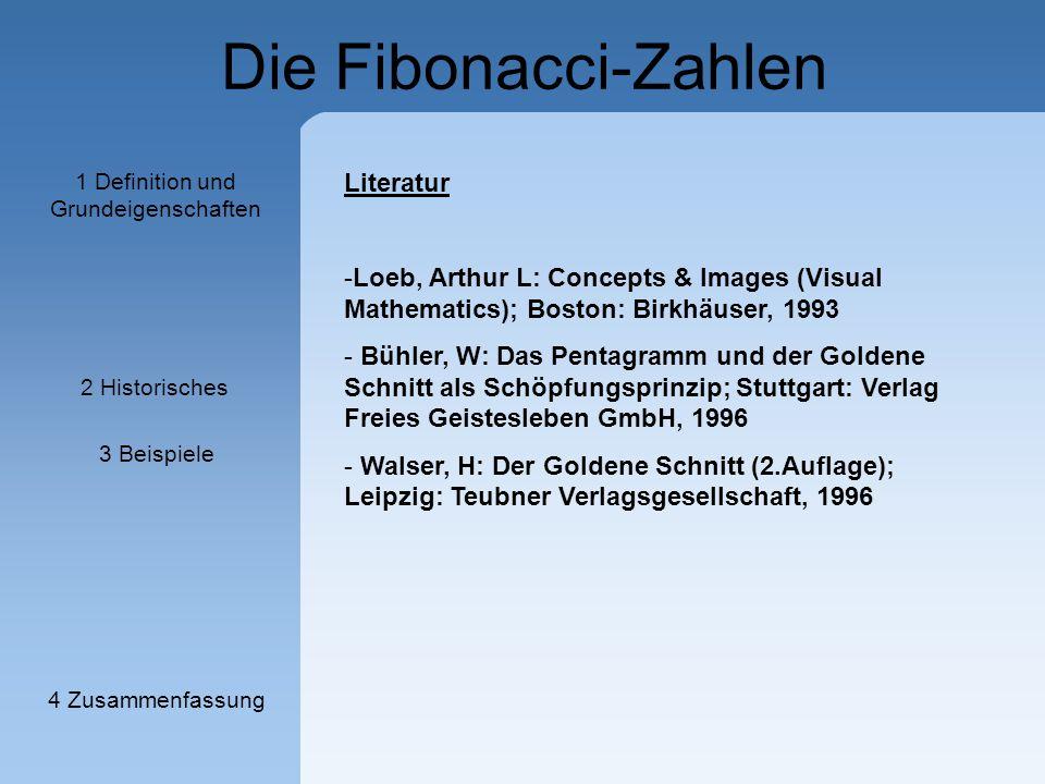 Die Fibonacci-Zahlen 1 Definition und Grundeigenschaften 2 Historisches 3 Beispiele 4 Zusammenfassung Literatur -Loeb, Arthur L: Concepts & Images (Vi