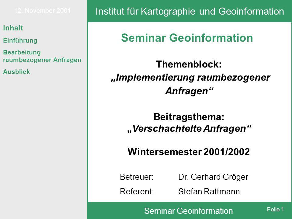 """12. November 2001 Seminar Geoinformation Folie 1 Inhalt Einführung Bearbeitung raumbezogener Anfragen Ausblick Seminar Geoinformation Themenblock: """"Im"""