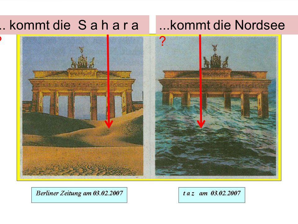 ...kommt die Nordsee ?... kommt die S a h a r a ?