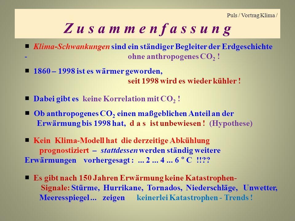 Puls / Vortrag Klima / Z u s a m m e n f a s s u n g ■ Klima-Schwankungen sind ein ständiger Begleiter der Erdgeschichte - ohne anthropogenes CO 2 ! ■