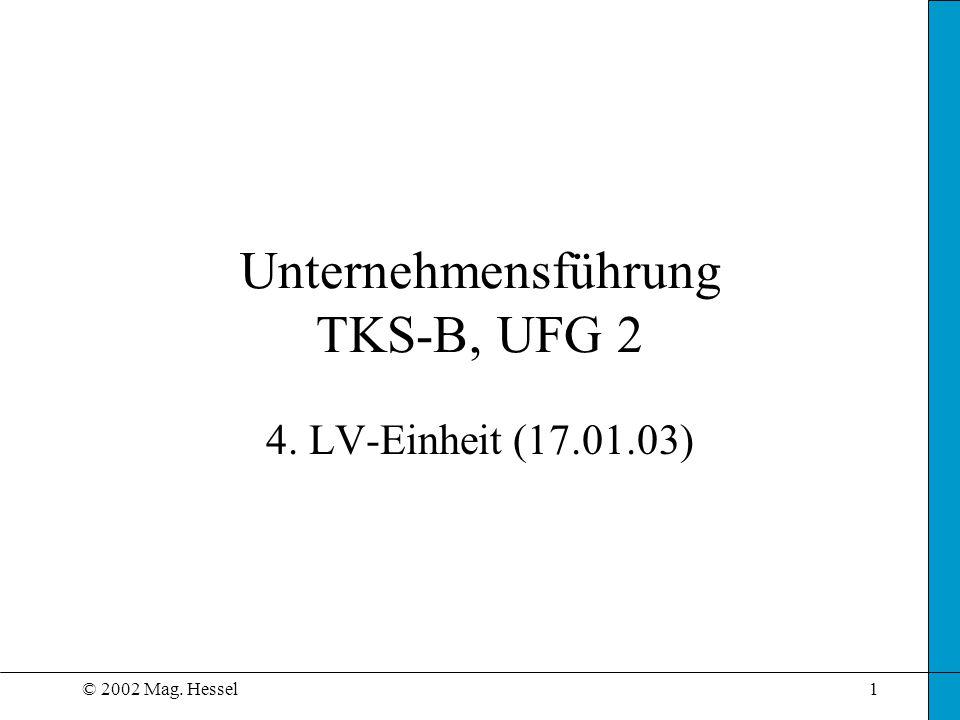 © 2002 Mag. Hessel1 Unternehmensführung TKS-B, UFG 2 4. LV-Einheit (17.01.03)