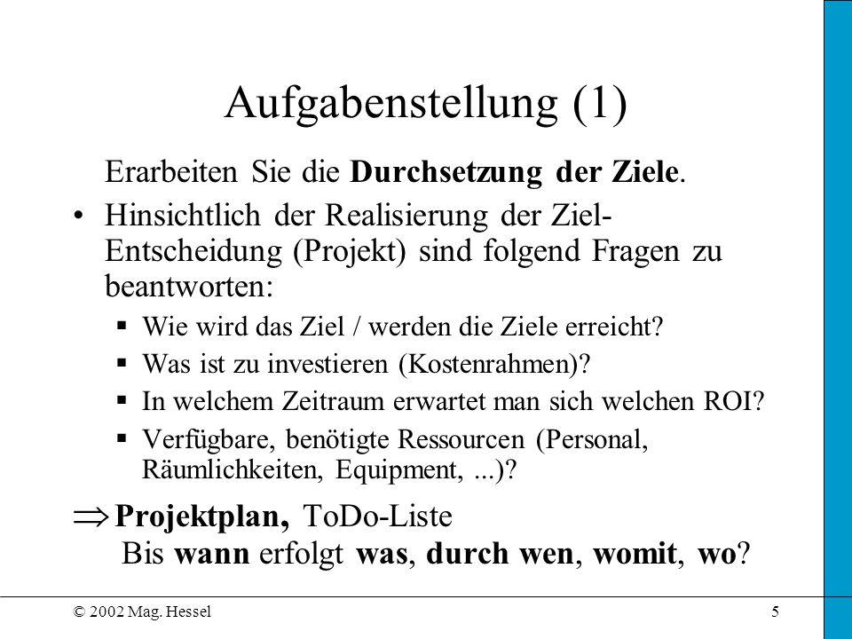 © 2002 Mag. Hessel5 Aufgabenstellung (1) Erarbeiten Sie die Durchsetzung der Ziele.