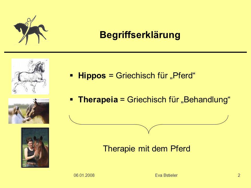"""06.01.2008Eva Bstieler2 Begriffserklärung  Hippos = Griechisch für """"Pferd""""  Therapeia = Griechisch für """"Behandlung"""" Therapie mit dem Pferd"""