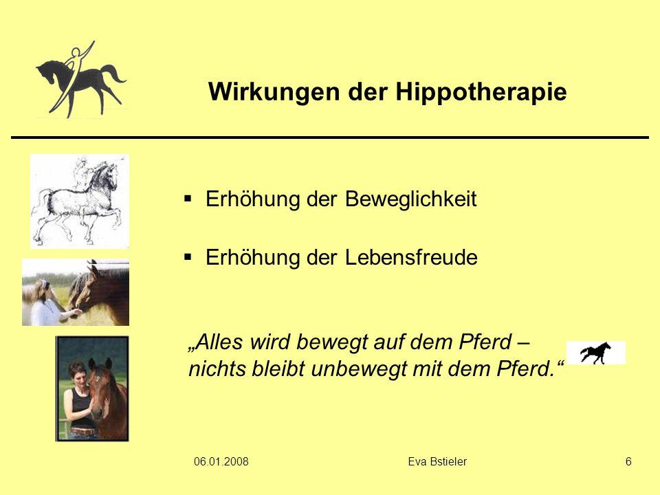 """06.01.2008Eva Bstieler6 Wirkungen der Hippotherapie  Erhöhung der Beweglichkeit  Erhöhung der Lebensfreude """"Alles wird bewegt auf dem Pferd – nichts"""