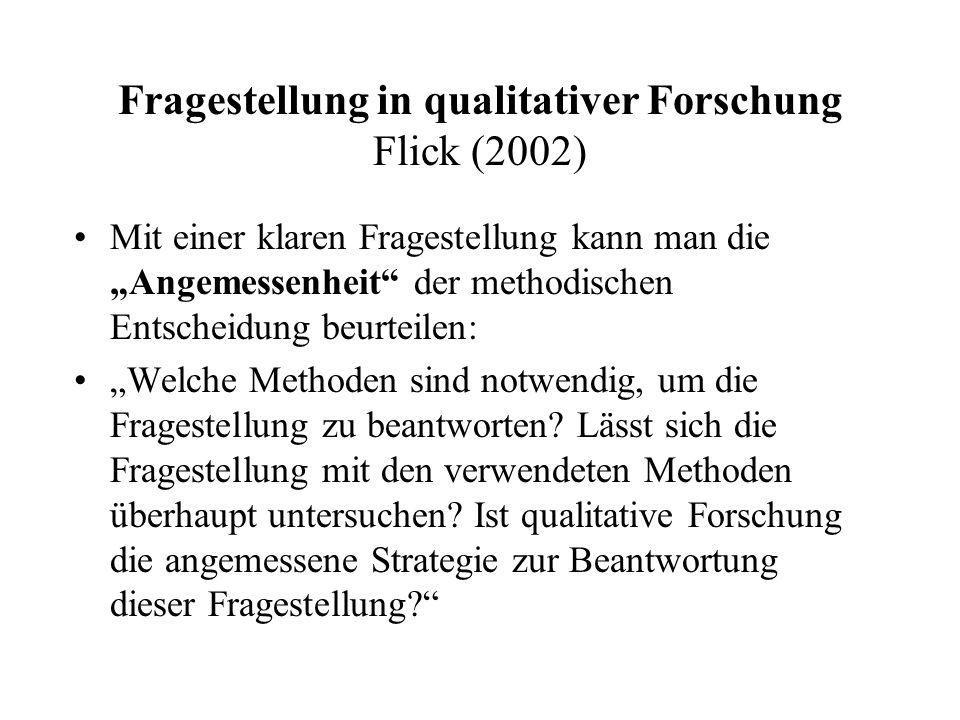 """Fragestellung in qualitativer Forschung Flick (2002) Mit einer klaren Fragestellung kann man die """"Angemessenheit"""" der methodischen Entscheidung beurte"""