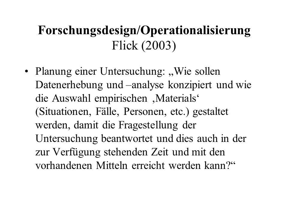"""Forschungsdesign/Operationalisierung Flick (2003) Planung einer Untersuchung: """"Wie sollen Datenerhebung und –analyse konzipiert und wie die Auswahl em"""