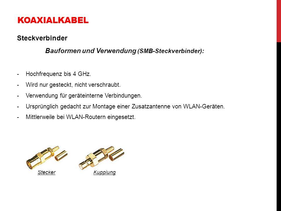 KOAXIALKABEL Steckverbinder Bauformen und Verwendung (SMB-Steckverbinder): -Hochfrequenz bis 4 GHz. -Wird nur gesteckt, nicht verschraubt. -Verwendung