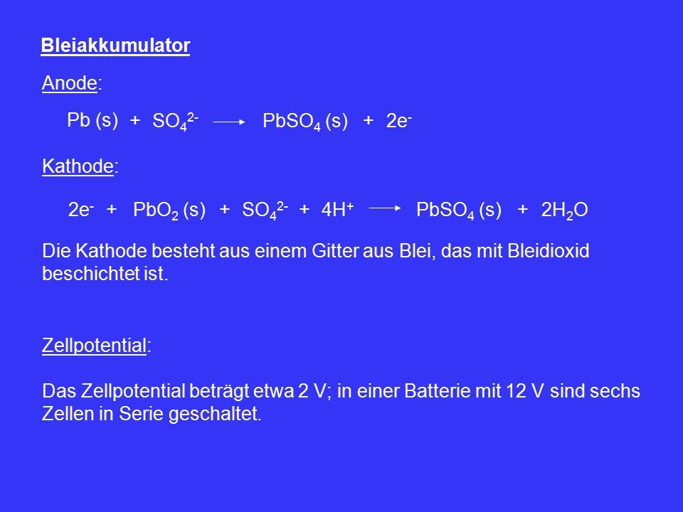 Bleiakkumulator Anode: Pb (s) SO 4 2- +PbSO 4 (s)2e - + Kathode: 2e - +PbO 2 (s)SO 4 2- +4H + +PbSO 4 (s)+2H 2 O Die Kathode besteht aus einem Gitter aus Blei, das mit Bleidioxid beschichtet ist.
