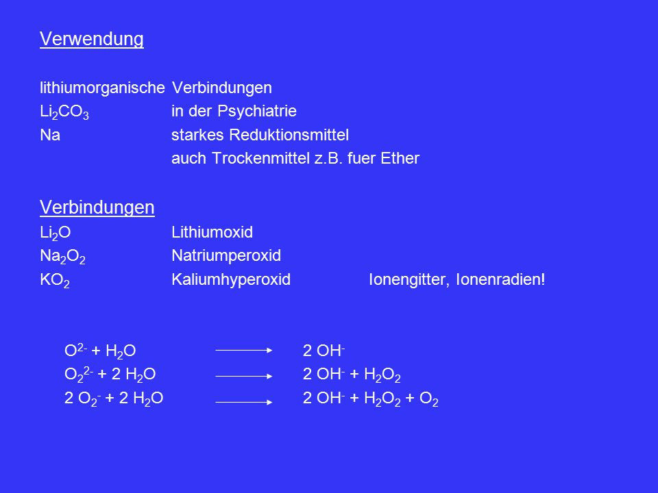 Verwendung lithiumorganische Verbindungen Li 2 CO 3 in der Psychiatrie Nastarkes Reduktionsmittel auch Trockenmittel z.B. fuer Ether Verbindungen Li 2