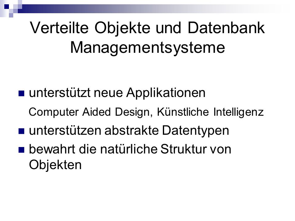 Verteilte Objekte und Datenbank Managementsysteme unterstützt neue Applikationen Computer Aided Design, Künstliche Intelligenz unterstützen abstrakte