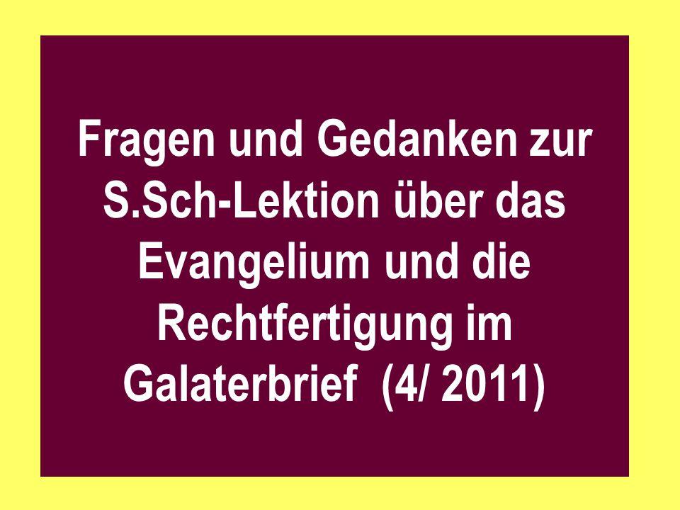 Fragen und Gedanken zur S.Sch-Lektion über das Evangelium und die Rechtfertigung im Galaterbrief (4/ 2011)