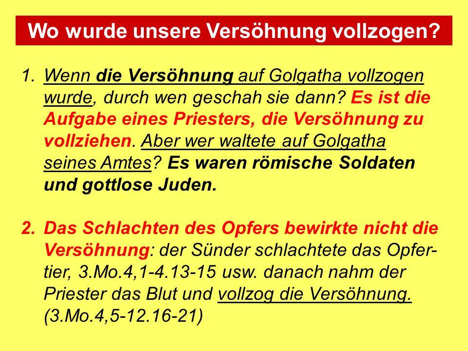 1.Wenn die Versöhnung auf Golgatha vollzogen wurde, durch wen geschah sie dann? Es ist die Aufgabe eines Priesters, die Versöhnung zu vollziehen. Aber