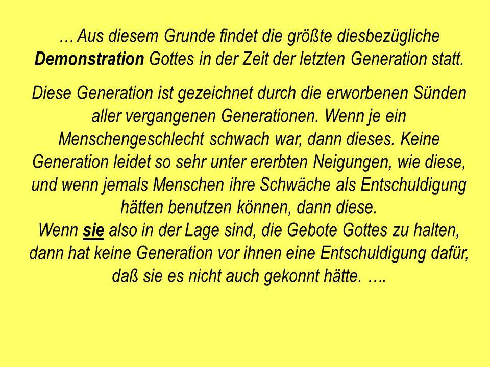 … Aus diesem Grunde findet die größte diesbezügliche Demonstration Gottes in der Zeit der letzten Generation statt. Diese Generation ist gezeichnet du