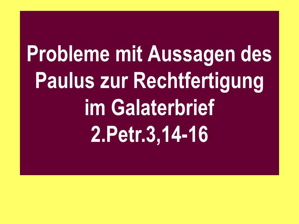 Probleme mit Aussagen des Paulus zur Rechtfertigung im Galaterbrief 2.Petr.3,14-16