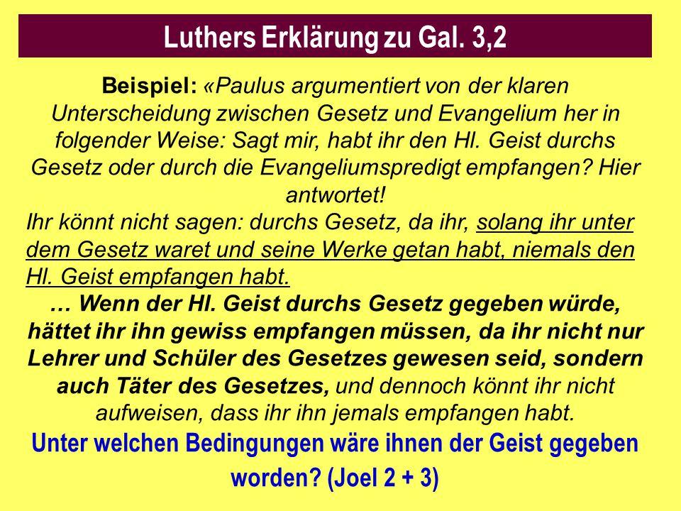 Luthers Erklärung zu Gal. 3,2 Beispiel: «Paulus argumentiert von der klaren Unterscheidung zwischen Gesetz und Evangelium her in folgender Weise: Sagt