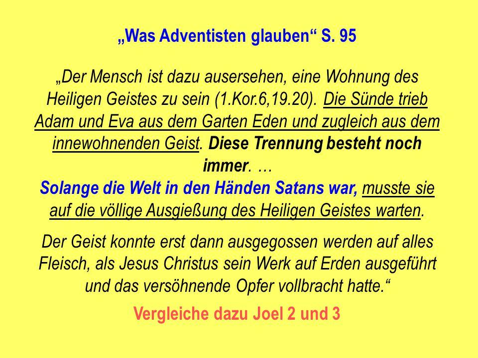 """""""Was Adventisten glauben"""" S. 95 """" Der Mensch ist dazu ausersehen, eine Wohnung des Heiligen Geistes zu sein (1.Kor.6,19.20). Die Sünde trieb Adam und"""